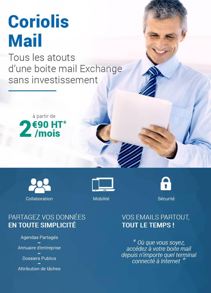 Offre Coriolis Mail,tous les atouts d'une boite mail exchange sans investissement à partir de 2€90*/mois!