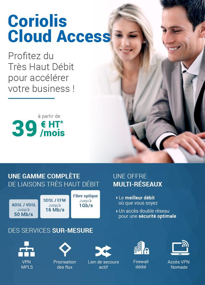 Offre Coriolis Cloud Access, profitez du très haut débit pour accélérer votre business pour 39€*/mois!